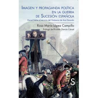 Imagen y propaganda política en la guerra de Sucesión española. Daniel Defoe al servicio del gobierno de Ana Estuardo