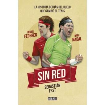 Sin red. Nadal y Federer. La historia detrás del duelo que cambió en tenis