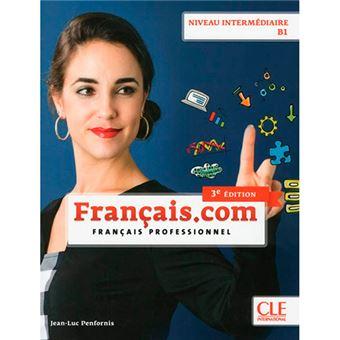 Français.com - Niveau intermédiaire - B1 - Livre de l'élève