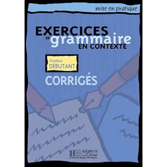 Exercices de grammaire en contexte débutants corrigés