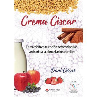 La crema ciscar la verdadera nutrición ortomolecular aplicada a la alimentación curativa