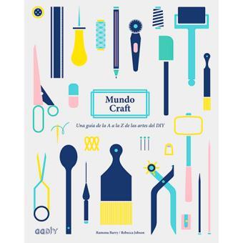 Mundo Craft. Una guía de la A a la Z de las artes del DIY