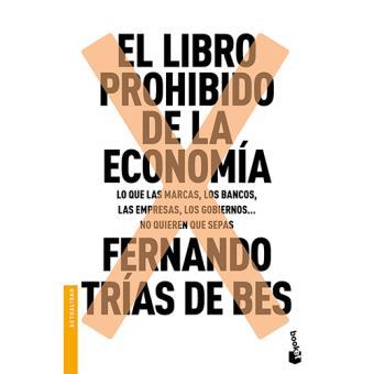El libro prohibido de la economía. Lo que las marcas, lo bancos, las empresas, los gobiernos... no quieren que sepas
