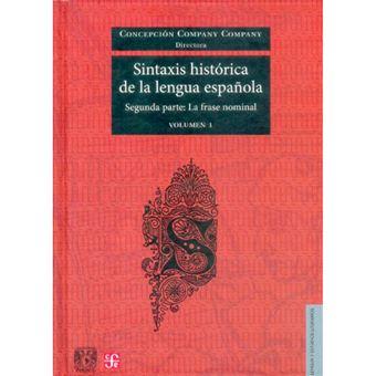 Sintaxis histórica de la lengua española - Segunda parte - La frase nominal - Vol. 2