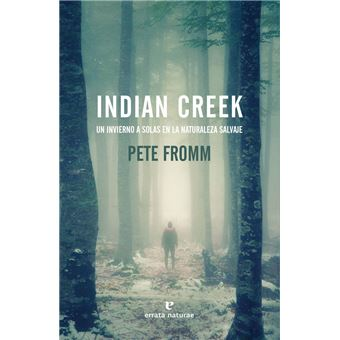 Indian creek. Un invierno a solas en la naturaleza salvaje