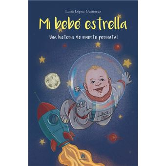 Mi bebé estrella. Una historia de muerte perinatal