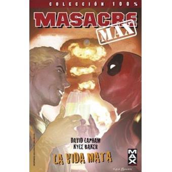 Masacre Max. La vida mata. 100% Marvel