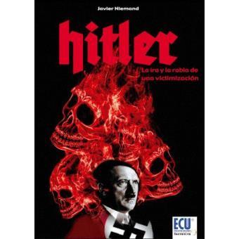 Hitler, la ira y la rabia de una victimización
