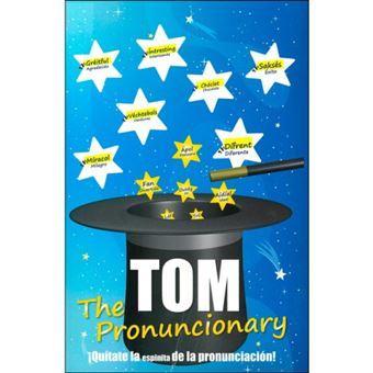 Tom, The Pronuncionary