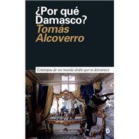 ¿Por qué Damasco? Estampas de un mundo árabe que se desvanece