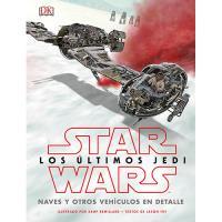 Star Wars: Los últimos Jedi. Naves y otros vehículos en detalle