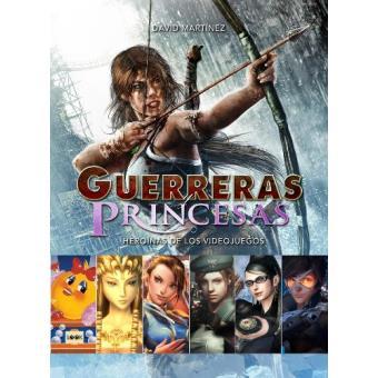 Guerreras y princesas - Heroínas de los videojuegos