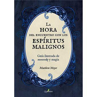 LA HORA DEL ENCUENTRO CON LOS ESPÍRITUS MALIGNOS. Guía ilustrada de mononoke y magia