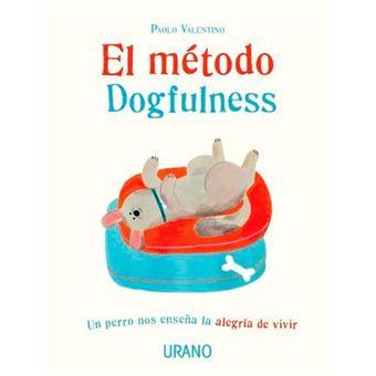 El método Dogfulness - Un perro nos enseña la alegría de vivir