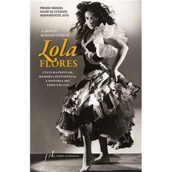 Lola Flores. Cultura popular, memoria sentimental e historia del espectáculo