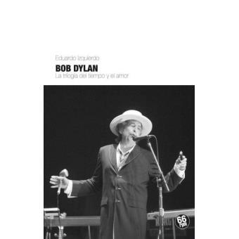 Bob Dylan. La trilogía del tiempo y el amor