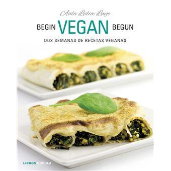 Begin Vegan Begun - Dos semanas de recetas veganas
