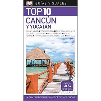 Guías Visuales. Top 10: Cancún y Yucatán