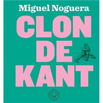 Clon De Kant Miguel Noguera 5 En Libros Fnac