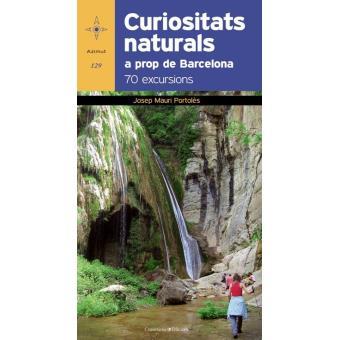 Curiositats naturals a prop de barcelona. 70 excursions