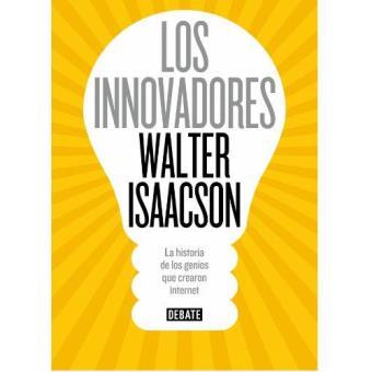 Los innovadores. La historia de los genios que crearon Internet