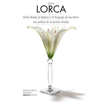 Doña Rosita la soltera o El lenguaje de las flores / Los sueños de mi prima Aurelia