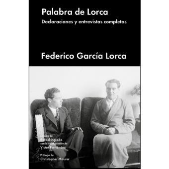 Palabra de Lorca. Declaraciones y entrevistas completas