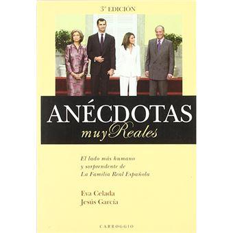 Anécdotas muy reales - El lado más humano y sorprendente de la familia real española