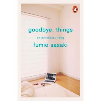 Goodbye, Things. On Minimalist Living