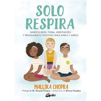 Solo respira - Mindfulness, yoga, meditación y pensamiento positivo para niñas y niños