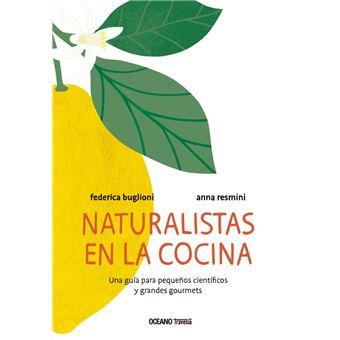 Naturalistas en la cocina - Una guía para pequeños científicos y grandes gourmets