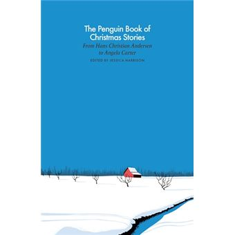 The Penguin Book of Christmas Stories - From Hans Christian Andersen to Angela Carter