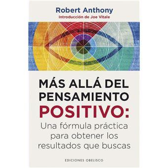 Más allá del pensamiento positivo - Una fórmula práctica para obtener los resultados que buscas