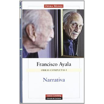Francisco Ayala: Narrativa. Obras completas Volumen I