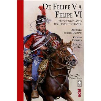 De Felipe V a Felipe VI - Trescientos años del ejército español