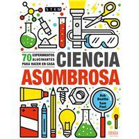 Ciencia asombrosa - 70 experimentos alucinantes para hacer en casa