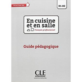 En Cuisine et en Salle: Guide Pédagogique (Nivel B1-B2)