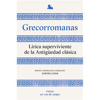 Grecorromanas. Lírica superviviente de la Antigüedad clásica - Varios  autores -5% en libros | FNAC