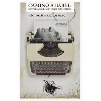 Camino a Babel - Conversaciones con Jorge Luis Borges