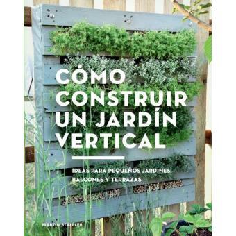 Cómo construir un jardín vertical. Ideas para pequeños jardines, balcones y terrazas