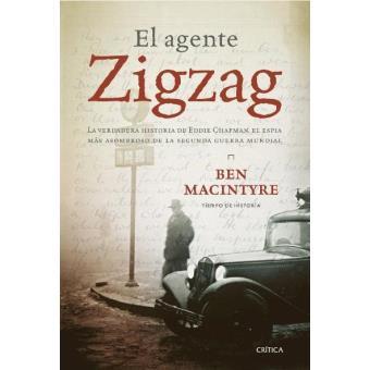 El agente zigzag. La verdadera historia de Eddie Chapman, el espía más asombroso de la segunda guerra mundial