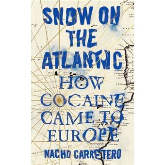 Snow on the Atlantic - How Cocaine Came to Europe
