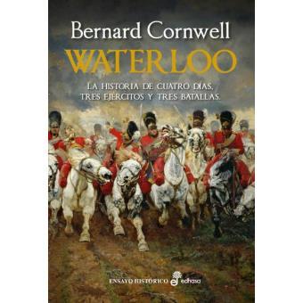 Waterloo. La historia de cuatro días, tres ejércitos y tres batallas