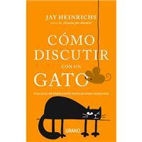 Cómo discutir con un gato - Una guía de persuasión pensada para humanos