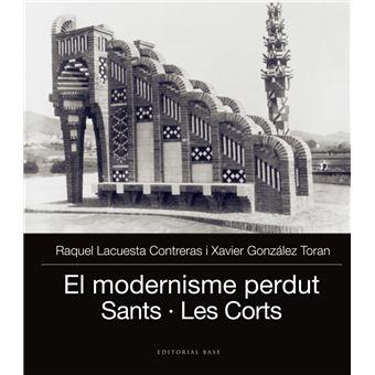 El Modernisme Perdut. Barcelona: Sants, les Corts i Pedralbes