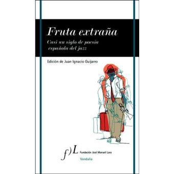 Fruta extraña. Casi un siglo de poesía española del jazz