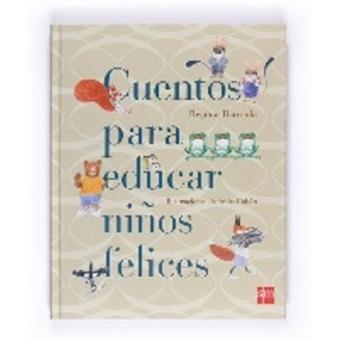 Cuentos Para Educar Niños Felices Begoña Ibarrola 5 En Libros Fnac
