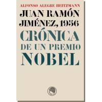 Juan Ramón Jiménez 1956.Crónica de un Premio Nobel