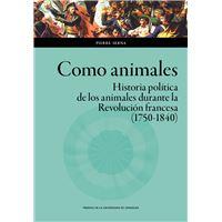 Como animales. Historia política de los animales durante la Revolución francesa (1750-1840)