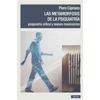 Las metamorfosis de la psiquiatría - Psiquiatría crítica y nuevos manicomios